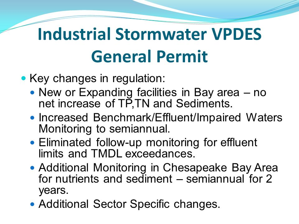 Industrial Stormwater VPDES General Permit Key changes in regulation: New or Expanding facilities in Bay area – no net increase of TP,TN and Sediments