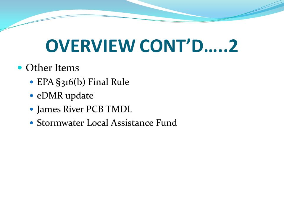 OVERVIEW CONT'D…..2 Other Items EPA §316(b) Final Rule eDMR update James River PCB TMDL Stormwater Local Assistance Fund