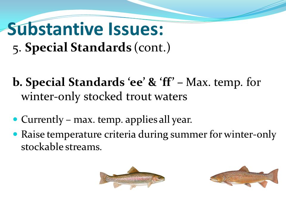 5. Special Standards (cont.) b. Special Standards 'ee' & 'ff' – Max. temp. for winter-only stocked trout waters Currently – max. temp. applies all yea