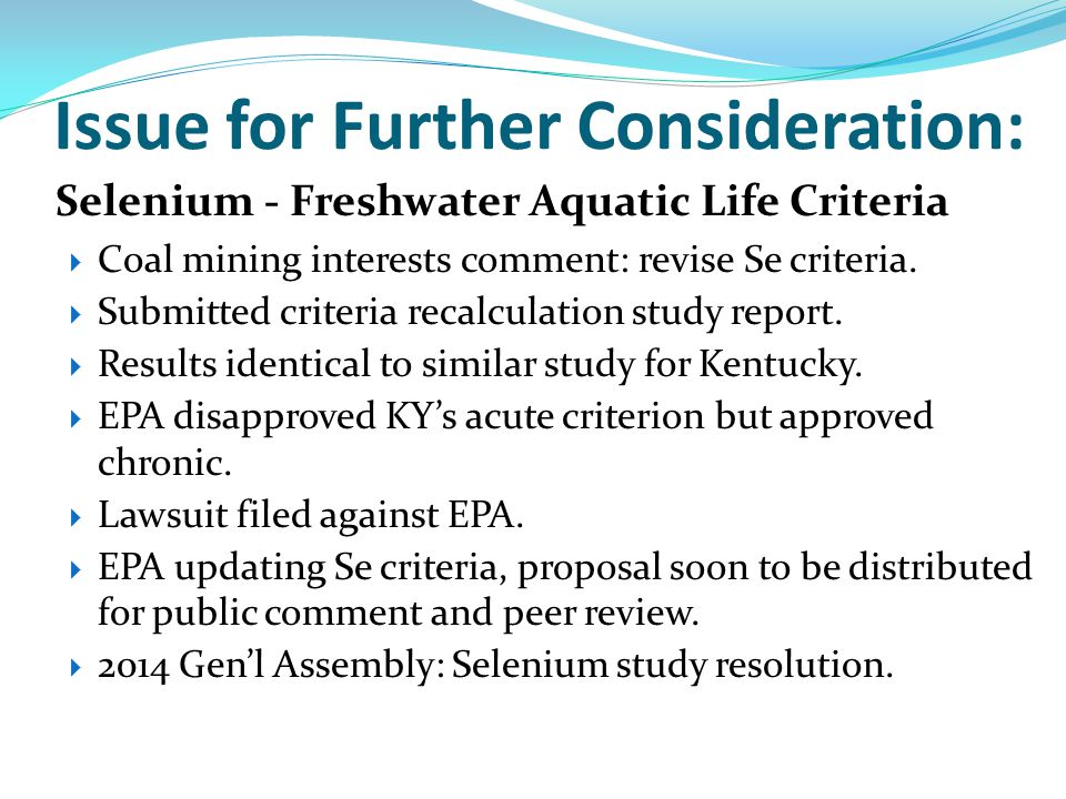 Issue for Further Consideration: Selenium - Freshwater Aquatic Life Criteria  Coal mining interests comment: revise Se criteria.  Submitted criteria