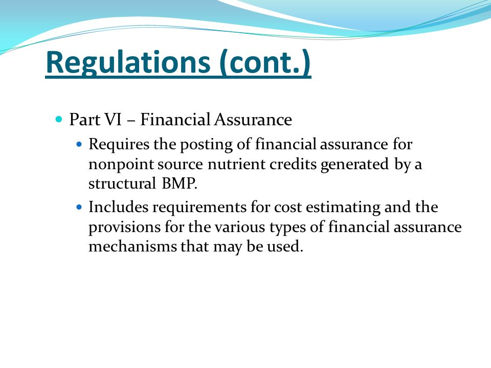 Regulations (cont.) Part VI – Financial Assurance Requires the posting of financial assurance for nonpoint source nutrient credits generated by a stru