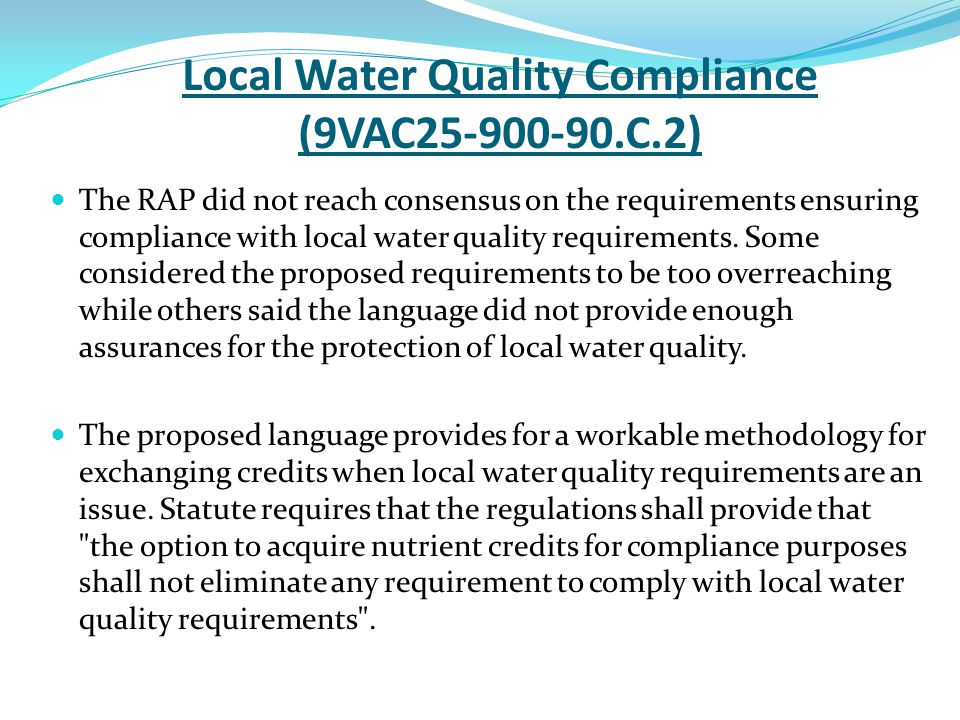 Local Water Quality Compliance (9VAC25-900-90.C.2) The RAP did not reach consensus on the requirements ensuring compliance with local water quality re