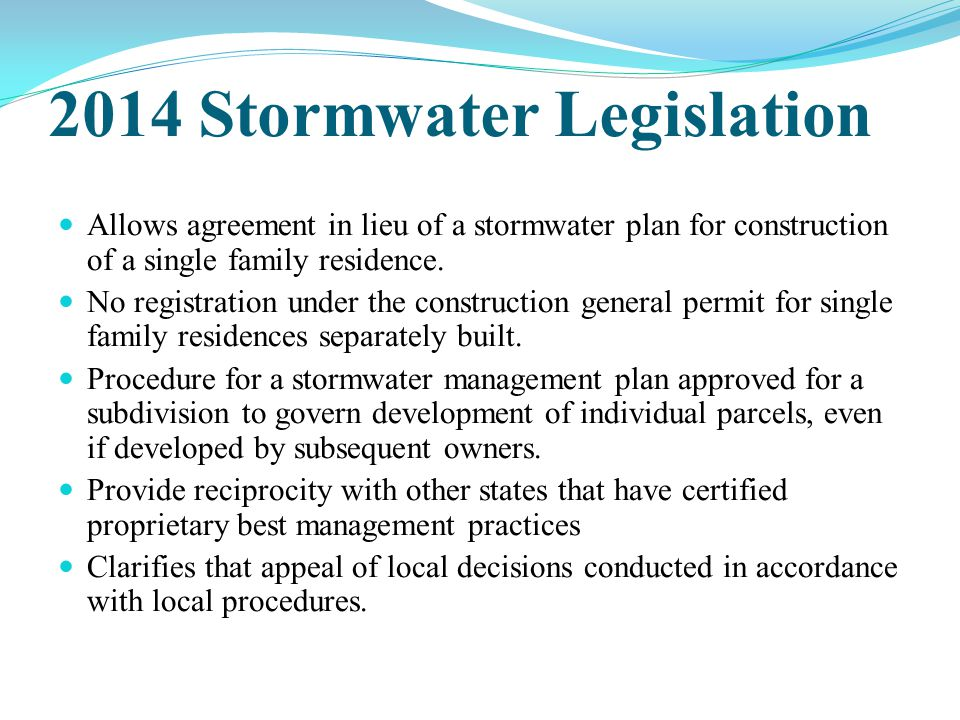 2014 Stormwater Legislation Allows agreement in lieu of a stormwater plan for construction of a single family residence. No registration under the con