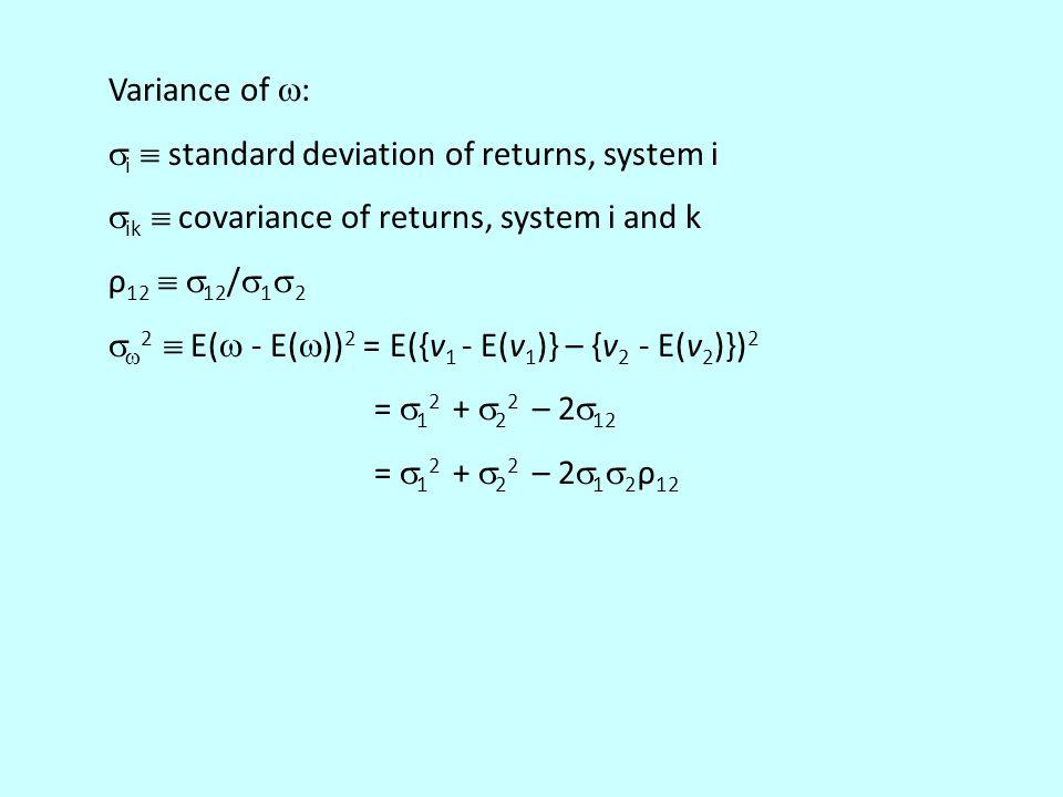 Variance of  :  i  standard deviation of returns, system i  ik  covariance of returns, system i and k ρ 12   12 /  1  2   2  E(  - E(  )) 2 = E({v 1 - E(v 1 )} – {v 2 - E(v 2 )}) 2 =  1 2 +  2 2 – 2  12 =  1 2 +  2 2 – 2  1  2 ρ 12