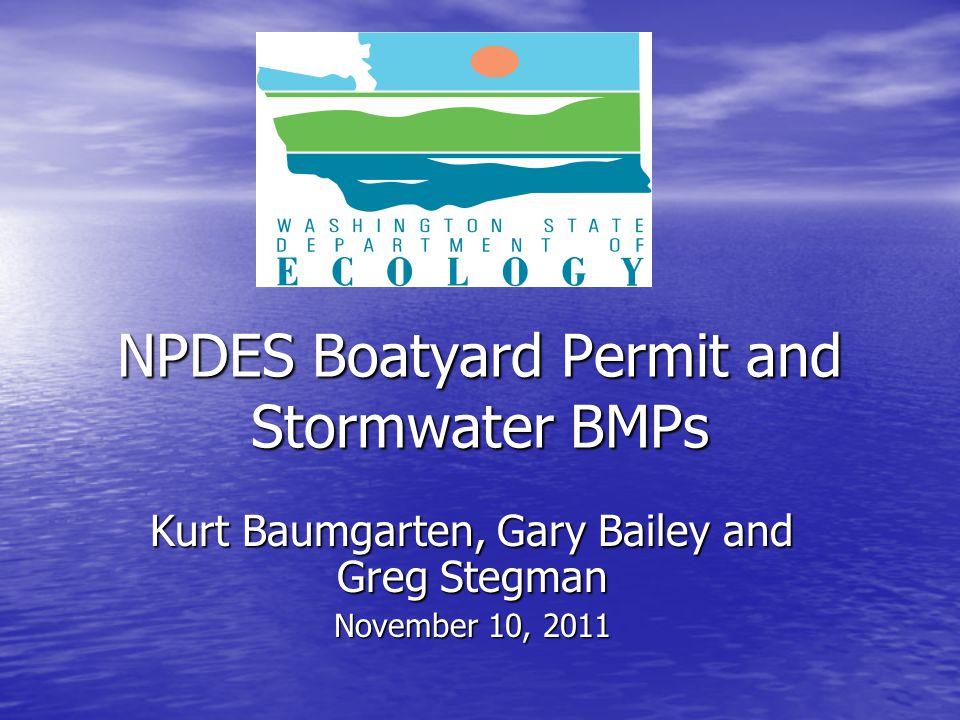 NPDES Boatyard Permit and Stormwater BMPs Kurt Baumgarten, Gary Bailey and Greg Stegman November 10, 2011