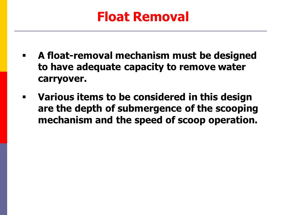 Float Removal  A float-removal mechanism must be designed to have adequate capacity to remove water carryover.  Various items to be considered in th