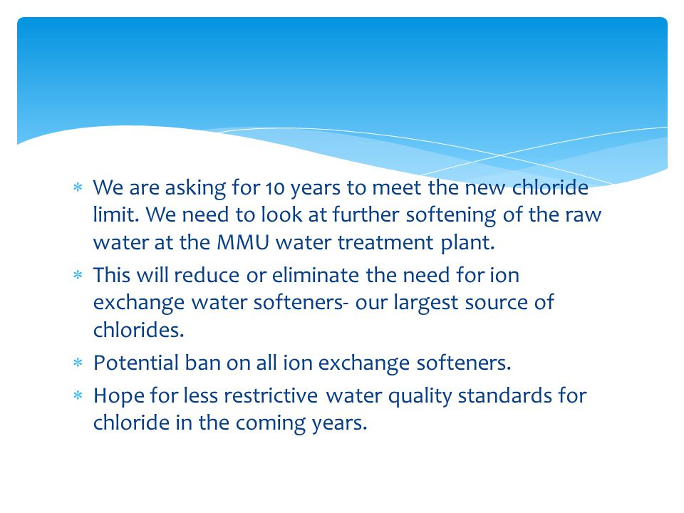  We are asking for 10 years to meet the new chloride limit.