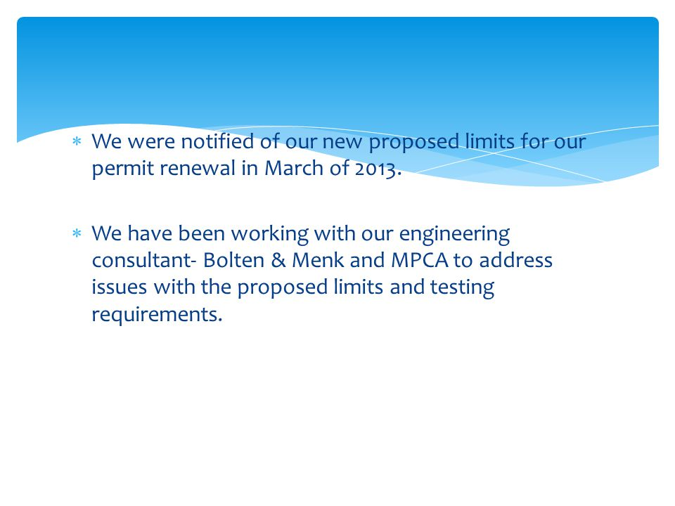  We were notified of our new proposed limits for our permit renewal in March of 2013.
