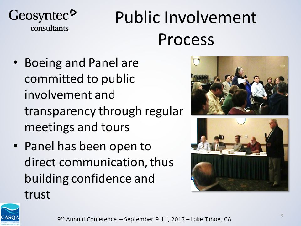 9 th Annual Conference – September 9-11, 2013 – Lake Tahoe, CA Public Involvement Process Boeing and Panel are committed to public involvement and transparency through regular meetings and tours Panel has been open to direct communication, thus building confidence and trust 9
