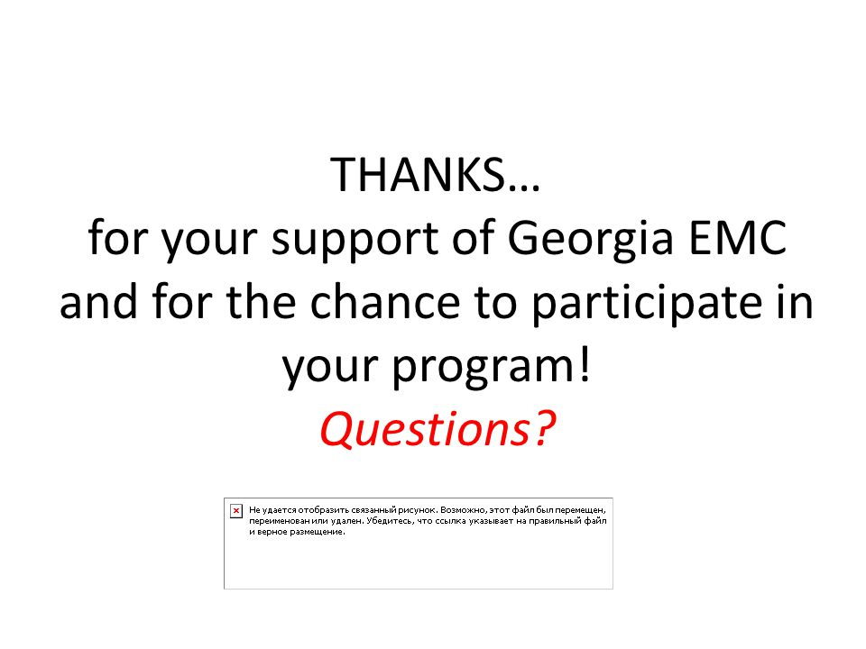 THANKS… for your support of Georgia EMC and for the chance to participate in your program! Questions?
