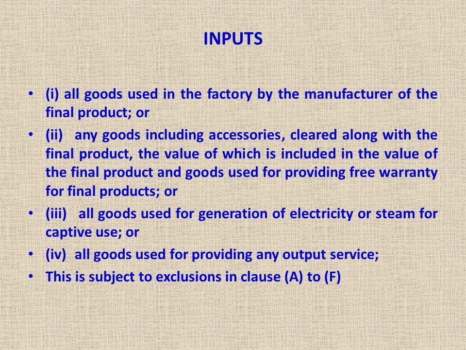 INPUTS (i) all goods used in the factory by the manufacturer of the final product; or (ii)any goods including accessories, cleared along with the fina