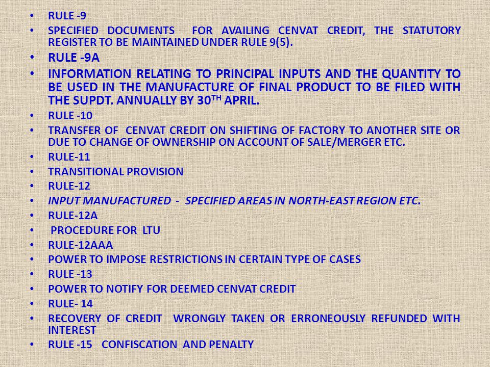 RULE -9 SPECIFIED DOCUMENTS FOR AVAILING CENVAT CREDIT, THE STATUTORY REGISTER TO BE MAINTAINED UNDER RULE 9(5). RULE -9A INFORMATION RELATING TO PRIN