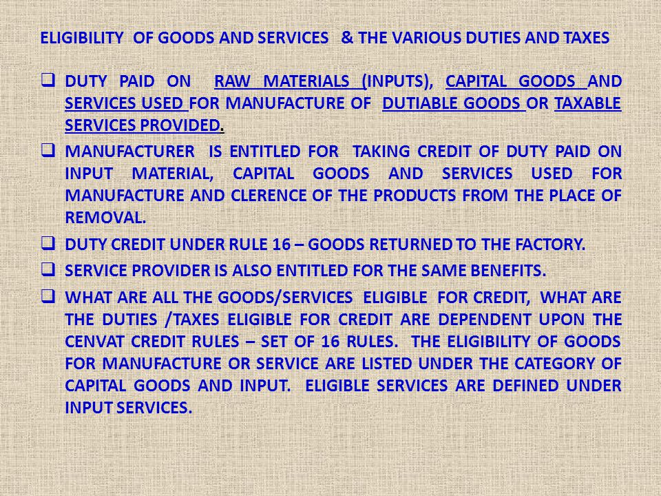ELIGIBILITY OF GOODS AND SERVICES & THE VARIOUS DUTIES AND TAXES  DUTY PAID ON RAW MATERIALS (INPUTS), CAPITAL GOODS AND SERVICES USED FOR MANUFACTUR