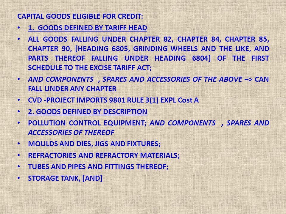 CAPITAL GOODS ELIGIBLE FOR CREDIT: 1. GOODS DEFINED BY TARIFF HEAD ALL GOODS FALLING UNDER CHAPTER 82, CHAPTER 84, CHAPTER 85, CHAPTER 90, [HEADING 68