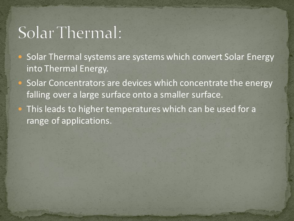 Solar Thermal systems can be broadly classified as: