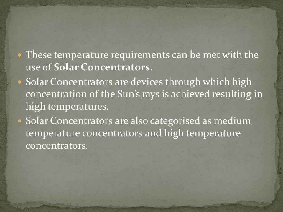 Medium Temperature concentrators are concentrators that are best suited for applications in the medium temperature range.