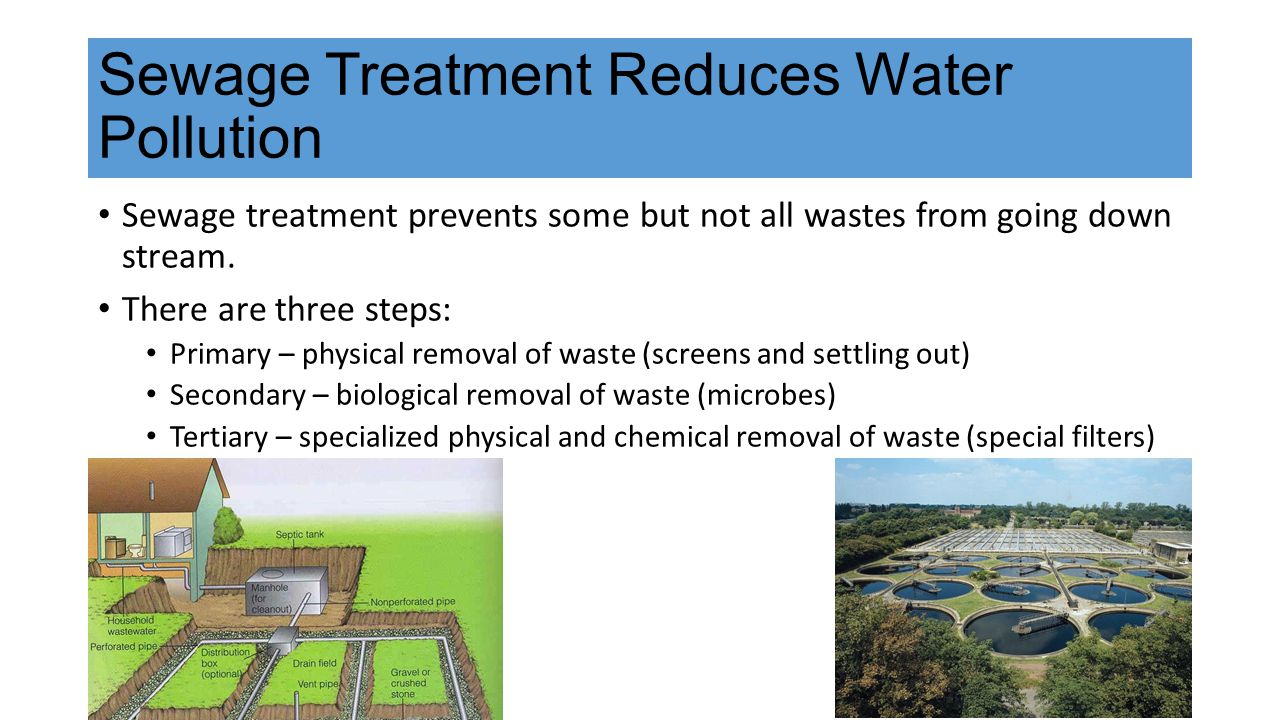 Sewage Treatment Reduces Water Pollution Sewage treatment prevents some but not all wastes from going down stream.