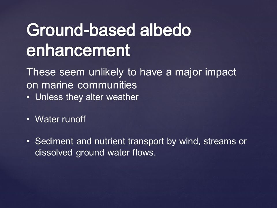 These seem unlikely to have a major impact on marine communities Unless they alter weather Water runoff Sediment and nutrient transport by wind, streams or dissolved ground water flows.