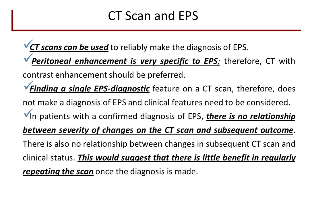 CT scans can be used to reliably make the diagnosis of EPS.