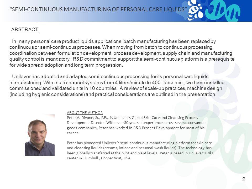 Semi-Continuous Manufacturing of Personal Care Liquids Peter Divone Sr., P.E. Director, Process Development Global Skin Category R&D Prepared for the