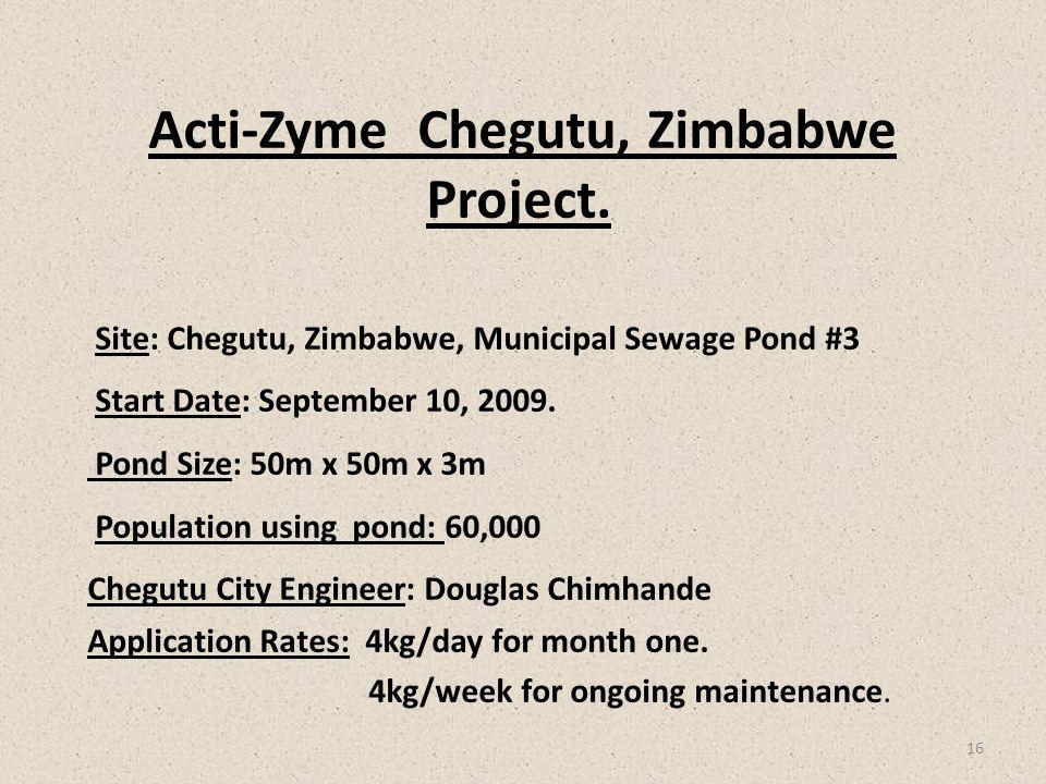 Acti-Zyme Chegutu, Zimbabwe Project. Site: Chegutu, Zimbabwe, Municipal Sewage Pond #3 Start Date: September 10, 2009. Pond Size: 50m x 50m x 3m Popul