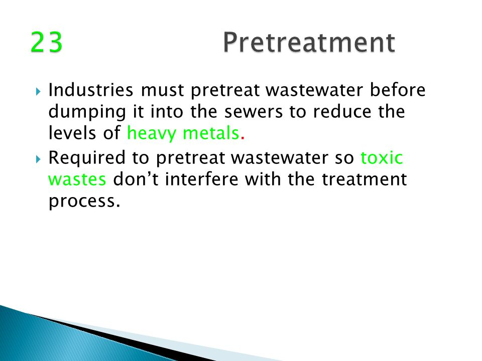  Industries must pretreat wastewater before dumping it into the sewers to reduce the levels of heavy metals.  Required to pretreat wastewater so tox