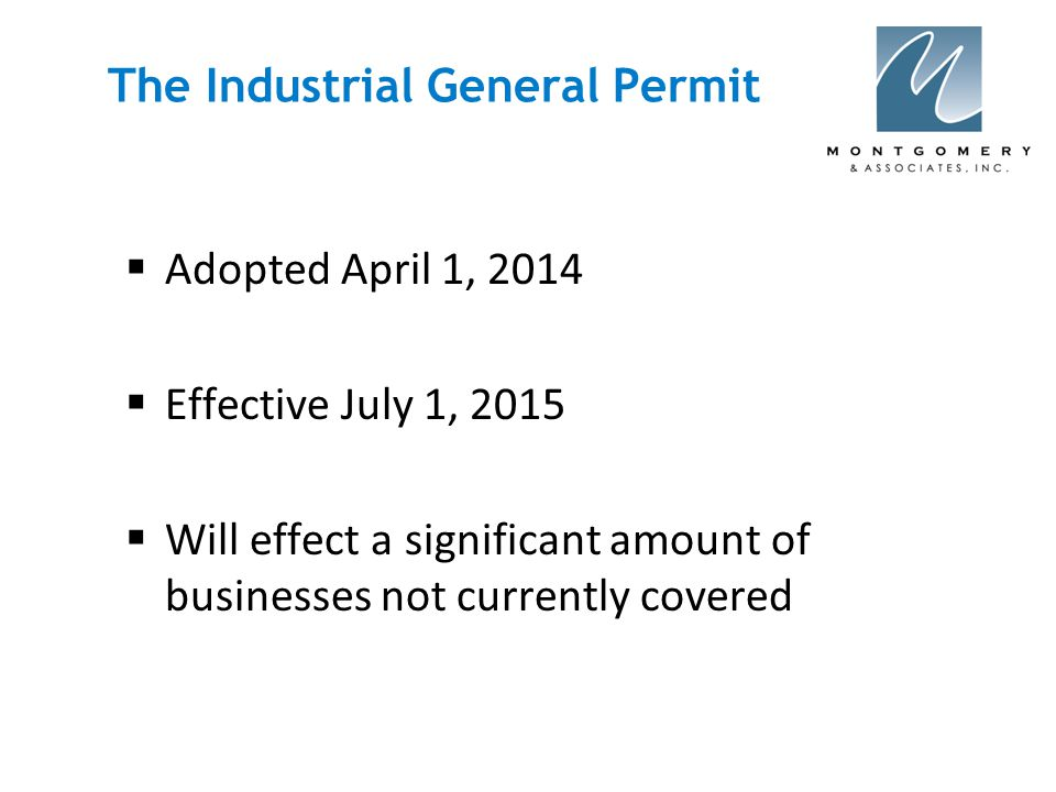 The Industrial General Permit  Adopted April 1, 2014  Effective July 1, 2015  Will effect a significant amount of businesses not currently covered