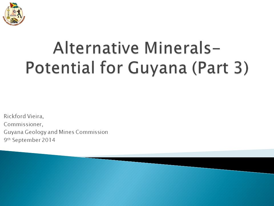 Rickford Vieira, Commissioner, Guyana Geology and Mines Commission 9 th September 2014