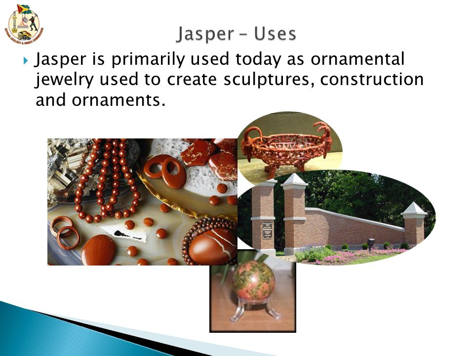  Jasper is primarily used today as ornamental jewelry used to create sculptures, construction and ornaments.