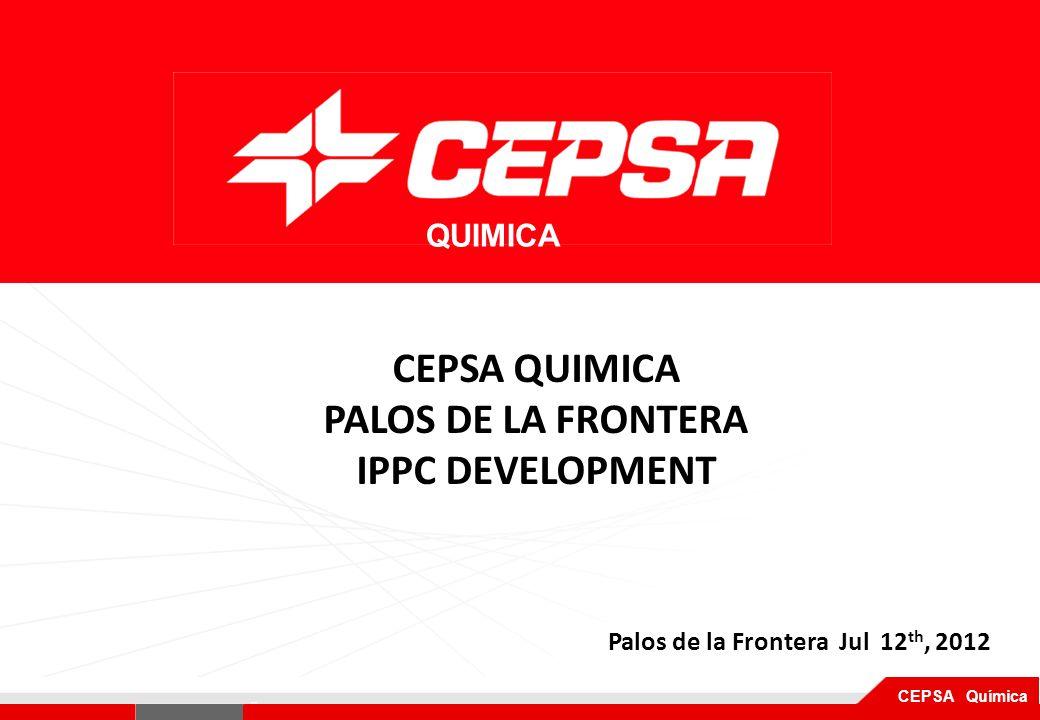 Pagina 1 de 3 CEPSA Química QUIMICA Palos de la Frontera Jul 12 th, 2012 CEPSA QUIMICA PALOS DE LA FRONTERA IPPC DEVELOPMENT