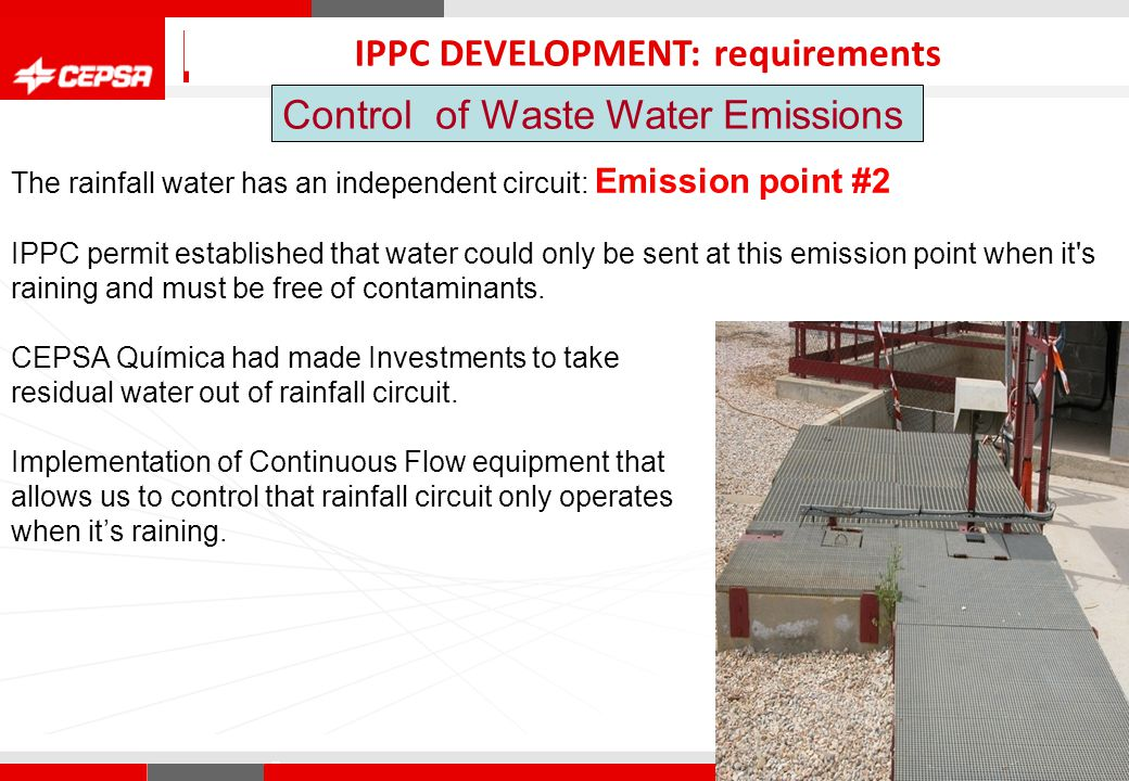 Pagina 1 de 3 CEPSA Química Control of Waste Water Emissions QUIMICA IPPC DEVELOPMENT: requirements The rainfall water has an independent circuit: Emission point #2 IPPC permit established that water could only be sent at this emission point when it s raining and must be free of contaminants.