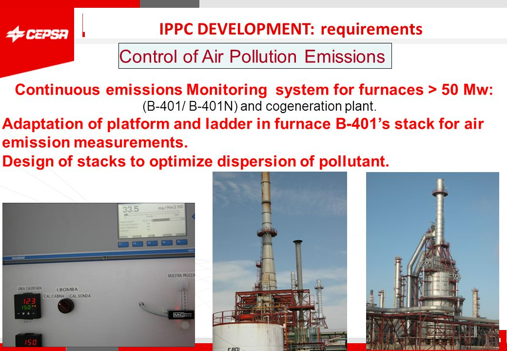 Pagina 1 de 3 CEPSA Química QUIMICA IPPC DEVELOPMENT: requirements Control of Air Pollution Emissions Minimization of Volatile Organic Compound emissions (VOC's) (Voluntary objective) Optimization of activated charcoal chambers system to reduce VOC in air from oxidation reactors.
