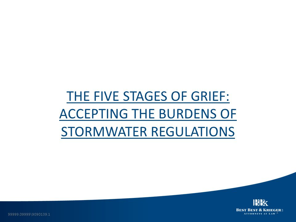 THE FIVE STAGES OF GRIEF: ACCEPTING THE BURDENS OF STORMWATER REGULATIONS 99999.09999\9090139.1 1