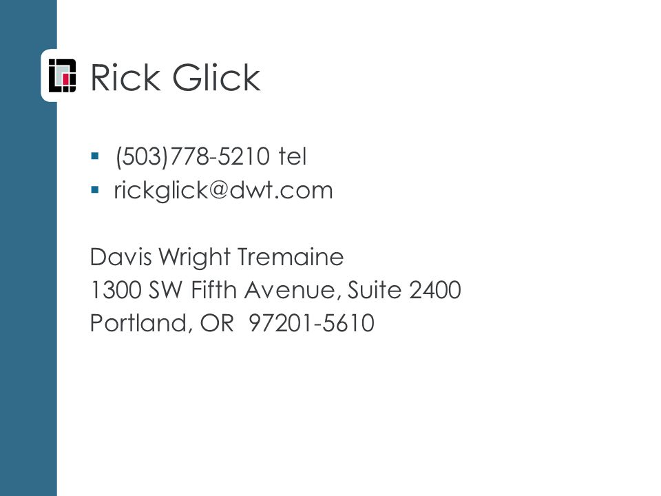 Rick Glick  (503)778-5210 tel  rickglick@dwt.com Davis Wright Tremaine 1300 SW Fifth Avenue, Suite 2400 Portland, OR 97201-5610