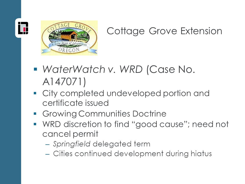Cottage Grove Extension  Water used as of extension request key, not previous deadline to use water – Case will say what undeveloped portion means  Could fish persistence issue have been avoided.