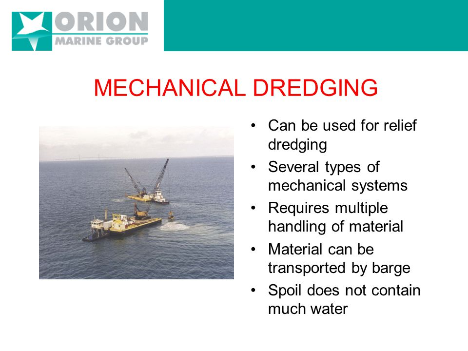 Traditional diesel powered dredge Dredges available in different sizes Material is pipelined to spoil area Can move larger volumes of material Requires a larger spoil area HYDRAULIC DREDGING
