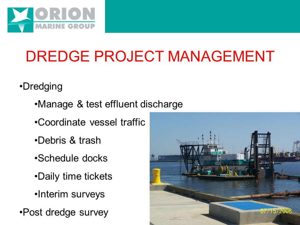 DREDGE PROJECT MANAGEMENT Select contractor Notice to mariners Pre-construction meeting Vessel & dredge scheduling Dredge pipeline installation
