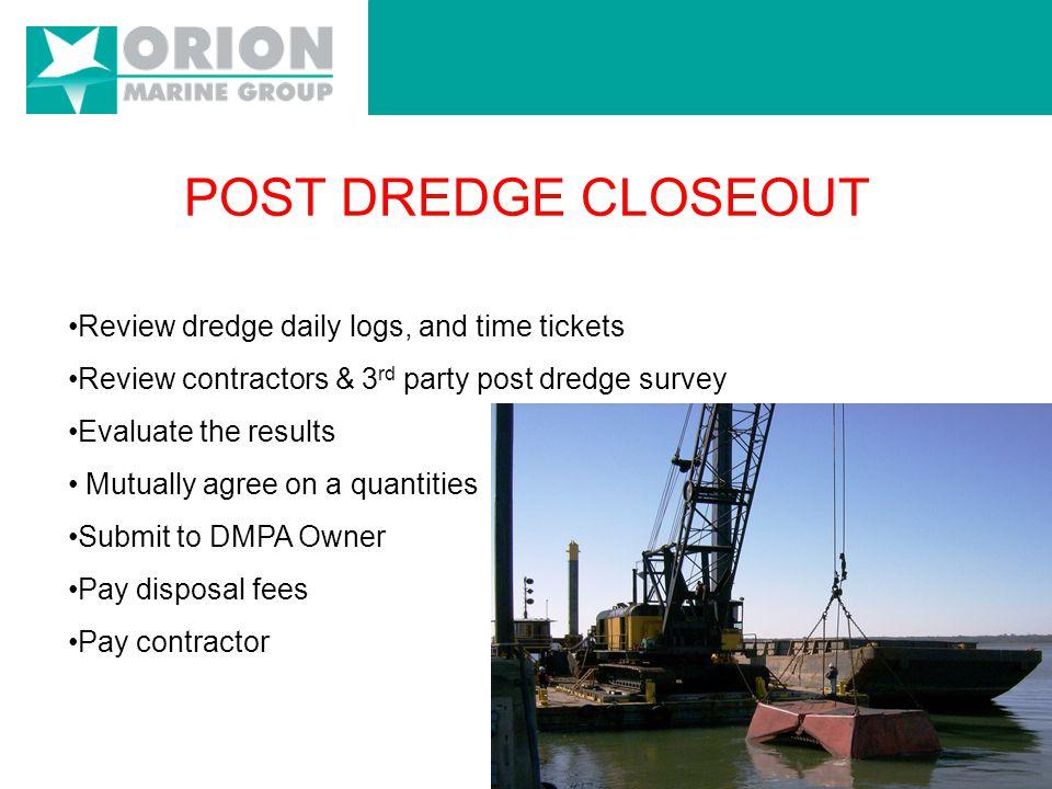 DREDGE PROJECT MANAGEMENT Dredging Manage & test effluent discharge Coordinate vessel traffic Debris & trash Schedule docks Daily time tickets Interim surveys Post dredge survey
