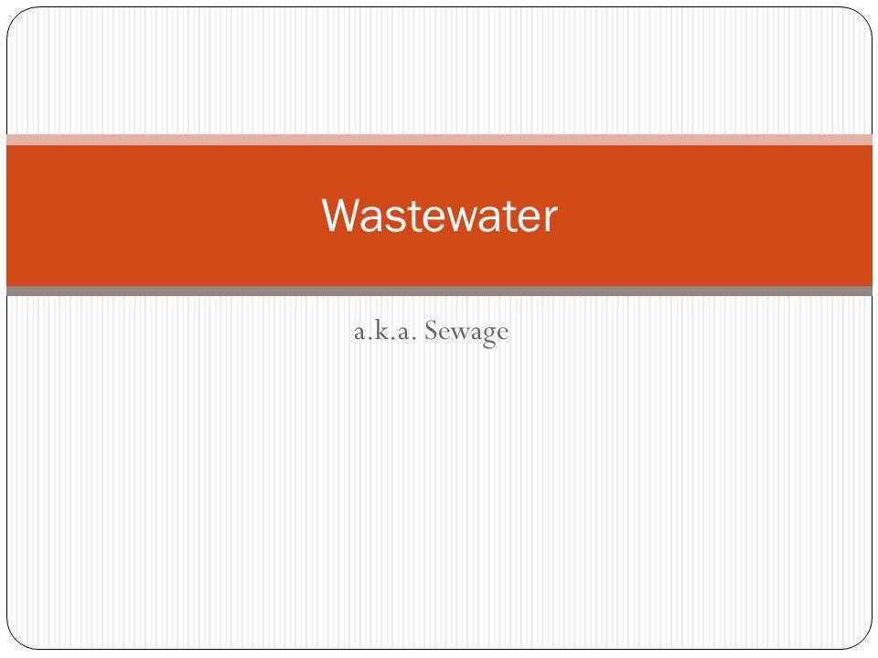 a.k.a. Sewage Wastewater