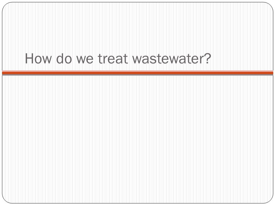 How do we treat wastewater
