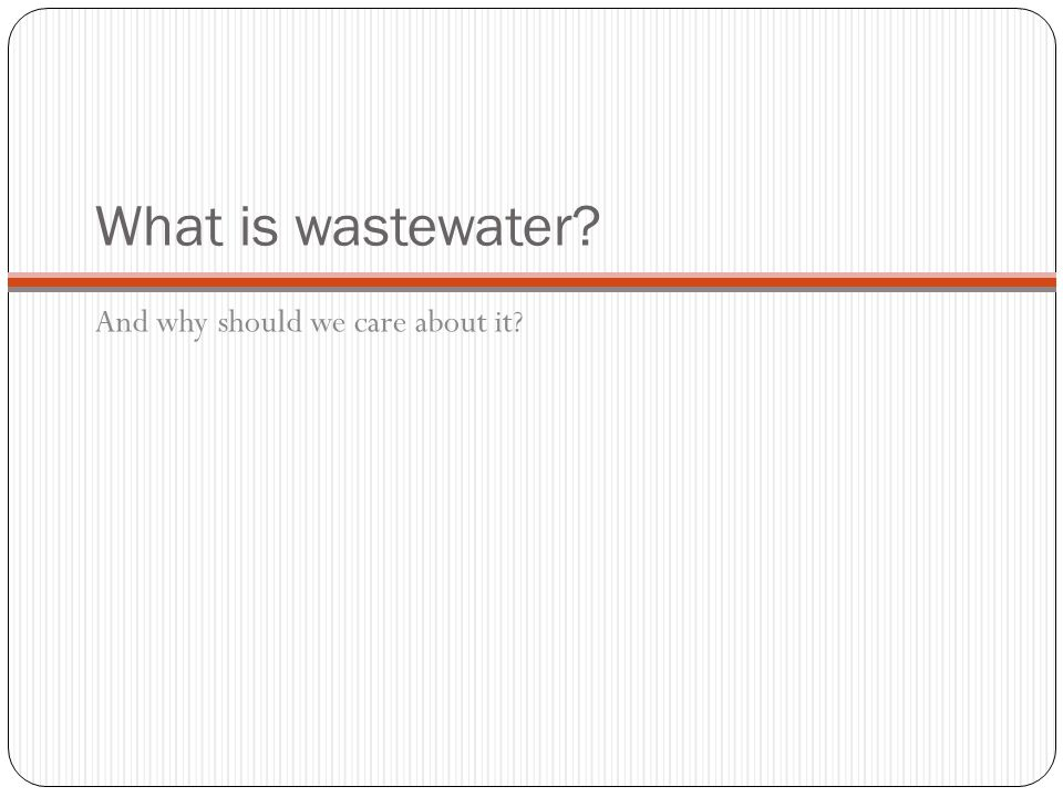 What is wastewater And why should we care about it
