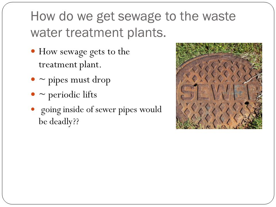 How do we get sewage to the waste water treatment plants.