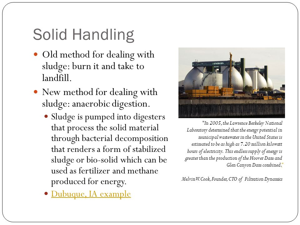 Solid Handling Old method for dealing with sludge: burn it and take to landfill.