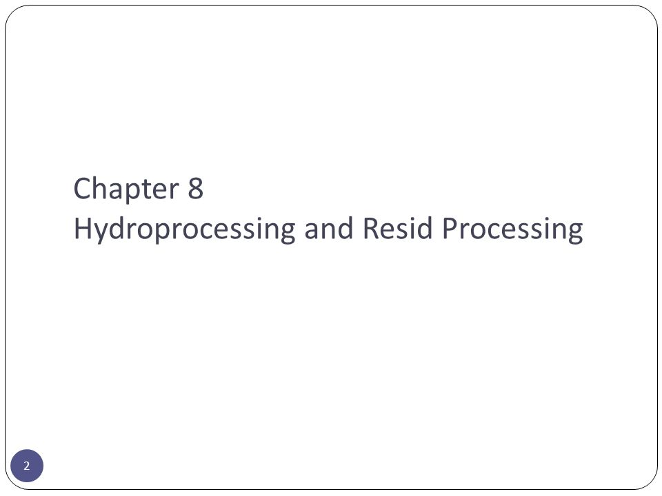 Chapter 8 Hydroprocessing and Resid Processing 2