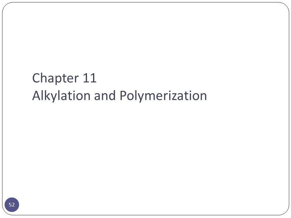 Chapter 11 Alkylation and Polymerization 52