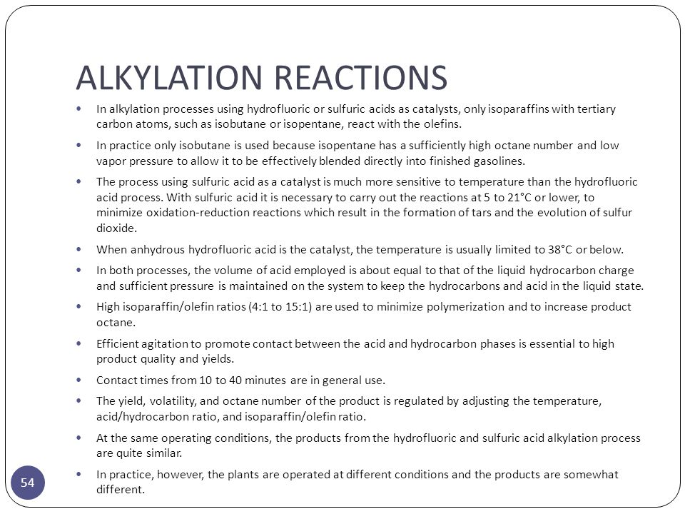 ALKYLATION REACTIONS 54 In alkylation processes using hydrofluoric or sulfuric acids as catalysts, only isoparaffins with tertiary carbon atoms, such