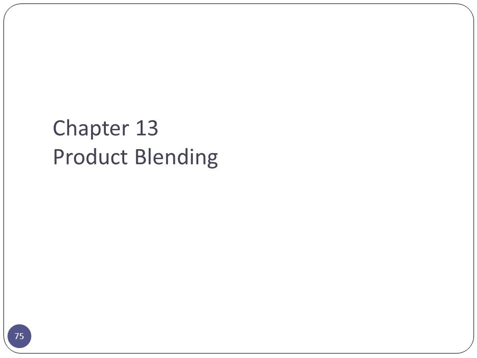 Chapter 13 Product Blending 75