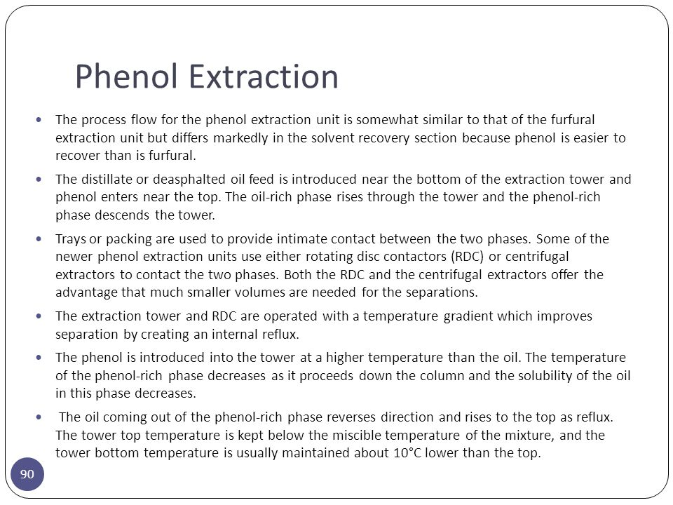 Phenol Extraction 90 The process flow for the phenol extraction unit is somewhat similar to that of the furfural extraction unit but differs markedly