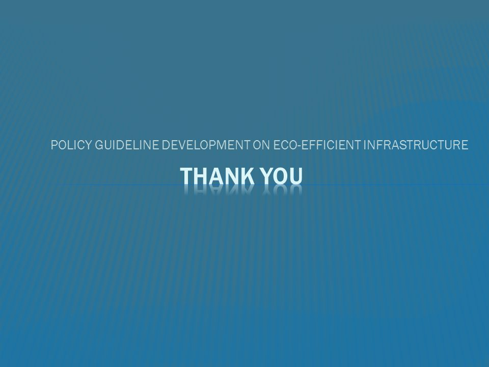 POLICY GUIDELINE DEVELOPMENT ON ECO-EFFICIENT INFRASTRUCTURE