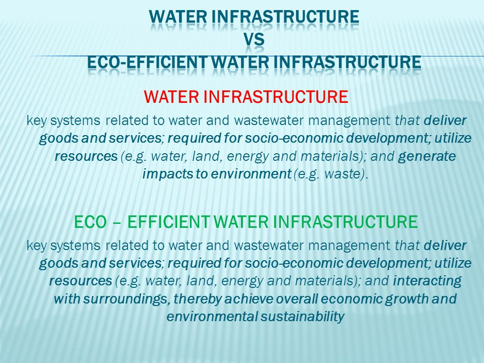 WATER INFRASTRUCTURE key systems related to water and wastewater management that deliver goods and services; required for socio-economic development;